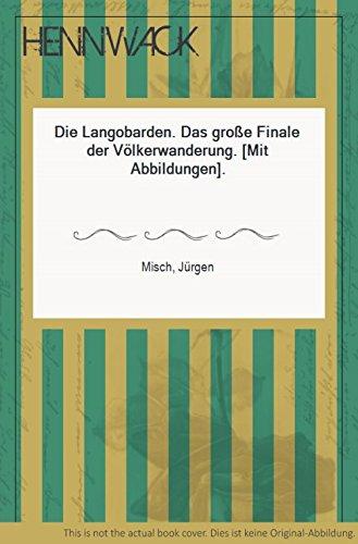 Die Langobarden : d. große Finale d. Völkerwanderung.