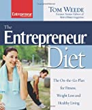 The Entrepreneur Diet : The on-the-Go Plan for Fitness, Weight Loss and Healthy Living, Weede, Tom, 159918060X