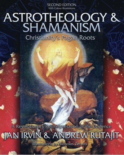 Astrotheology & Shamanism: Christianity's Pagan Roots. A Revolutionary Reinterpretation of the Evidence (Color Edition) by Brand: BookSurge Publishing