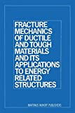 Fracture Mechanics of Ductile and Tough Materials and Its Applications to Energy Related Structures : Proceedings of the USA-Japan Joint Seminar Held at Hyama, Japan November 12-16 1979, Liu, H. W., 9401183929