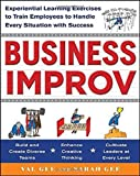 Business Improv: Experiential Learning Exercises to Train Employees to Handle Every Situation with Success (Marketing/Sales/Advertising & Promotion)