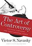Image of The Art of Controversy: Political Cartoons and Their Enduring Power