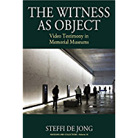 The Witness as Object: Video Testimony in Memorial Museums (Museums and Collections Book 10) (English Edition)