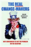 The Real Change-Makers, David Warfield Brown, 0313397740