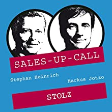 Stolz (Sales-up-Call) Hörbuch von Stephan Heinrich, Markus Jotzo Gesprochen von: Stephan Heinrich, Markus Jotzo