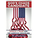 God's Chaos Candidate: Donald J. Trump and the American Unraveling