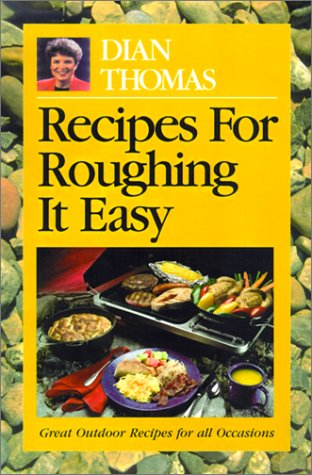 Recipes for Roughing It Easy by Dian Thomas