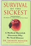 Survival of the Sickest: a Medical Maverick Discovers Why We Need Disease