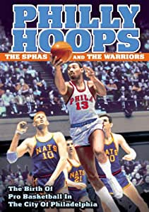 Philly Hoops: The SPHAS and The Warriors - The Birth of Pro Basketball in the City of Philadelphia