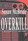 Overkill - A Maggie Ryan Mystery, Susan McBride, 1878044877