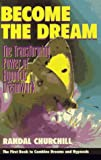 Become the Dream : The Transforming Power of