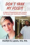 Don't Yank My Foley!, Marilyn A. Lewis, 1615467408