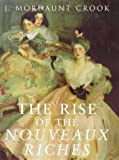 The Rise of the Nouveaux Riches, J. Mordaunt Crook, 0719560403