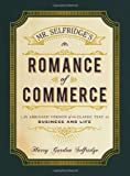 img - for Mr. Selfridge's Romance of Commerce: An Abridged Version of the Classic Text on Business and Life by Selfridge, Harry Gordon (2013) Hardcover book / textbook / text book