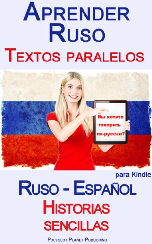Aprender Ruso - Textos paralelos - Historias sencillas (Ruso - Español) (Spanish Edition)
