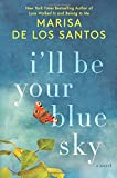 I'll Be Your Blue Sky: A Novel	 by  Marisa de los Santos in stock, buy online here