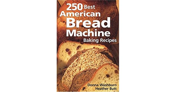 Amazon.com: 250 Best American Bread Machine Baking Recipes ...