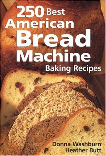 250 Best American Bread Machine Baking Recipes by Donna Washburn