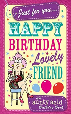 Amazon.com: Aunty Acid's Happy Birthday Lovely Friend: An Aunty Acid