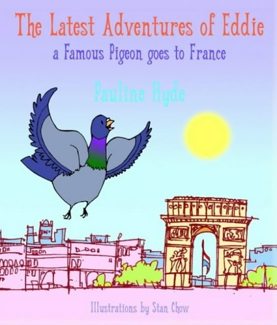 The Latest Adventures of Eddie - a Famous Pigeon Goes to France Pauline Hyde
