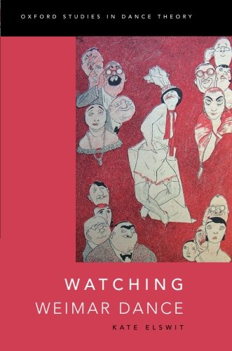 Watching Weimar Dance (Oxford Studies In Dance Theory)