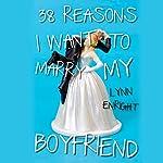 38 Reasons I Want to Marry My Boyfriend   Lynn Enright