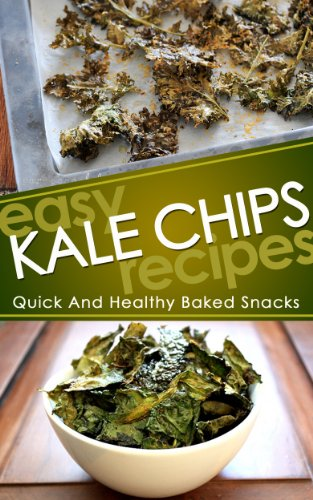 Easy Kale Chips Recipes: Quick And Healthy Baked Snacks (kale chips recipes, healthy snacks, kale chip recipes, easy baking, kale recipes, dehydrated, kale made easy) by Sound and Simple Lifestyle