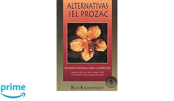 Alternativas para el Prozac: Remedios naturales para la depresion: Ran Knishinsky: 9780892815913: Amazon.com: Books