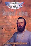 Stonewall Jackson: Confederate General (Famous Figures of the Civil War Era)