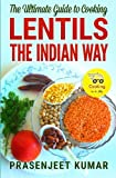 The Ultimate Guide to Cooking Lentils the Indian Way (How To Cook Everything In A Jiffy) (Volume 4)