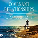 Covenant Relationships: A Handbook for Integrity and Loyalty Audiobook by Asher Intrater Narrated by James R Foreman