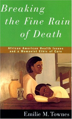 Search : Breaking the Fine Rain of Death: African American Health Issues and a Womanist Ethic of Care