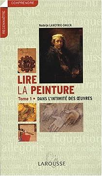 Lire la peinture, tome 1 : Dans l'intimité des oeuvres par Laneyrie-Dagen