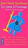 Le coeur à l'ouvrage. Théorie de l'action ménagère par Jean-Claude Kaufmann