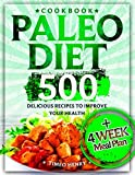 Paleo Diet Cookbook: 500 Delicious Recipes to