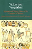 Victors and Vanquished: Spanish and Nahua Views of the Conquest of Mexico (Bedford Series in History & Culture (Paperback))