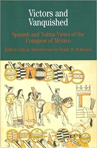 Amazon victors and vanquished spanish and nahua views of the victors and vanquished spanish and nahua views of the conquest of mexico bedford series in history culture paperback 1st edition fandeluxe Gallery