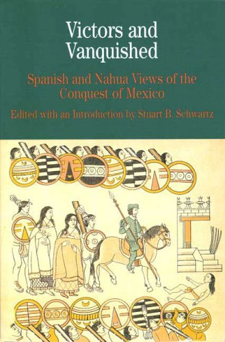 Victors and Vanquished: Spanish and Nahua Views of the Conquest of Mexico (Bedford Series in History & Culture (Pape