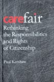 Carefair : Rethinking the Responsibilities and Rights of Citizenship, Kershaw, Paul, 0774811609