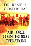 Air Force Counterdrug Operations, Rene H. Contreras, 1462674798