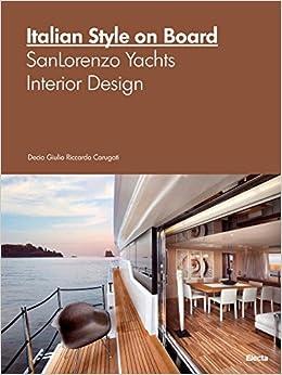 Italian Style On Board: SanLorenzo Yachts Interior Design: Decio Riccardo  Carugati: 9788891814241: Amazon.com: Books