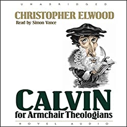 Calvin for Armchair Theologians