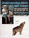 Understanding Man's Best Friend, Ann O. Squire, 0027865908