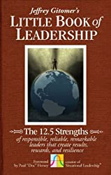 The Little Book of Leadership: The 12.5 Strengths of Responsible, Reliable, Remarkable Leaders That Create Results, Rewards, and Resilience