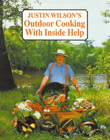 Justin Wilson's Outdoor Cooking with Inside Help by Justin Wilson