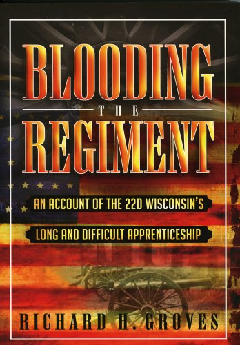 Blooding the Regiment: An Account of the 22d Wisconsin's Long and Difficult Apprenticeship