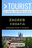 Greater Than a Tourist - Zagreb Croatia: 50 Travel Tips from a Local