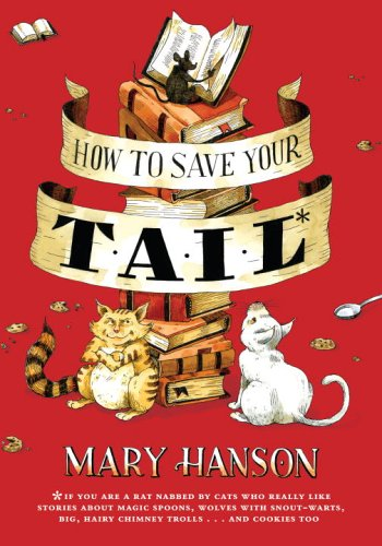 Download How to Save Your Tail: *if you are a rat nabbed by cats who really like stories about magic spoons, wolves with snout-warts, big, hairy chimney trolls and cookies, too. ebook