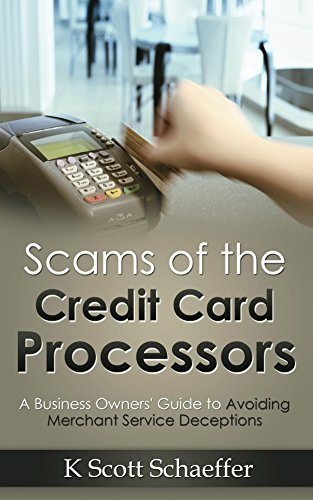 Scams of the Credit Card Processors: A Business Owners' Guide to Avoiding Merchant Service Deceptions (Card Processor)