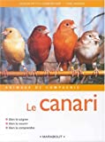 Le canari : Bien le soigner, bien le nourrir, bien le comprendre